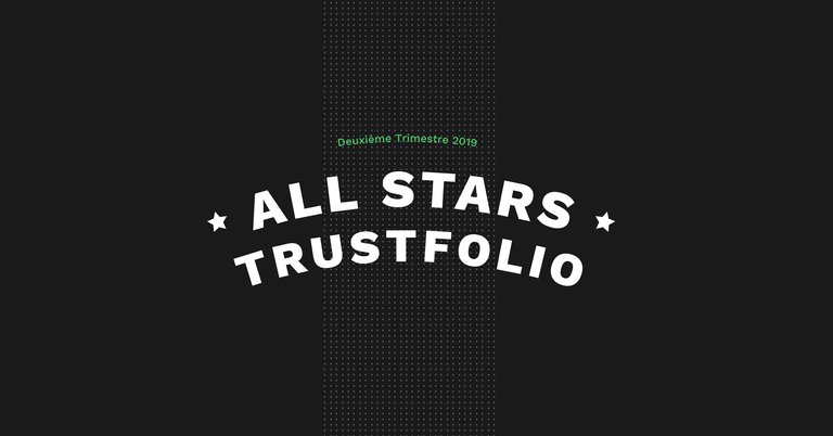 Les All-Stars Trustfolio du second trimestre 2019